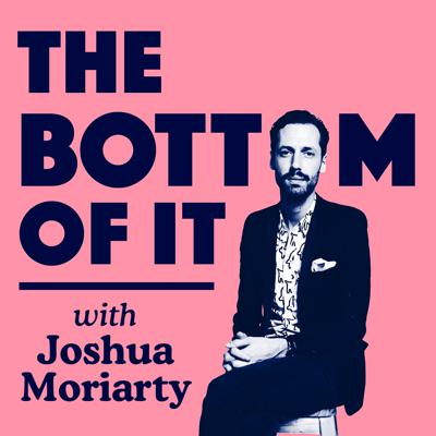 'The Bottom Of It' with Joshua Moriarty