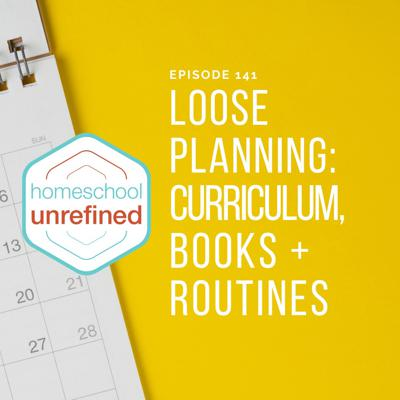 Cover art for 141: Loose Planning: Curriculum, Books, and Routines