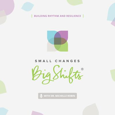 The Small Changes Big Shifts podcast is your weekly dose of wellness encouragement. It's the small changes that stick and ultimately compound to create big shifts in our holistic well-being. Dr. Michelle Robin and her renowned guests will share wisdom, knowledge, real life stories and practical tips to inspire and inform you as you move forward on your journey to a life of wellness.