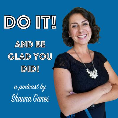 DO IT! And Be Glad You Did.