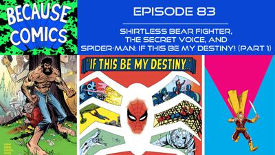 Cover art for Ep 83 - Shirtless Bear Fighter, the Secret Voice, and Spider-Man: If This Be My Destiny! (Part 1)