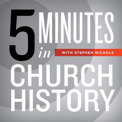 5 Minutes in Church History with Stephen Nichols
