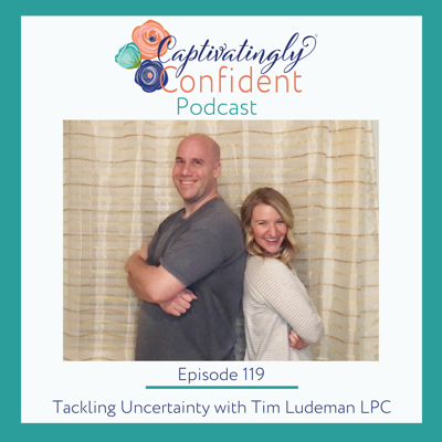 Cover art for Episode 119- Tackling Uncertainty with Tim Ludeman, LPC