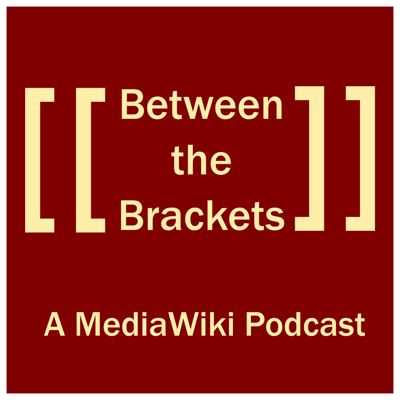 Between the Brackets: a MediaWiki Podcast