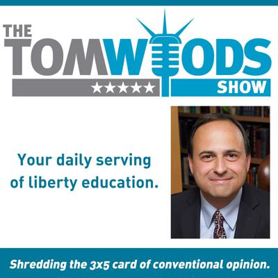 Join New York Times bestselling author Tom Woods for your daily serving of liberty education! Guests include Ron Paul, Judge Andrew Napolitano, David Stockman, and hundreds more, with topics like war, the Federal Reserve, net neutrality, the FDA, Austrian economics, and many other subjects of interest to libertarians. Join us!