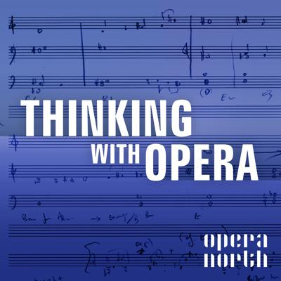 Cover art for Thinking with Opera 04: Simon Armitage and Gavin Bryars on Words and Music