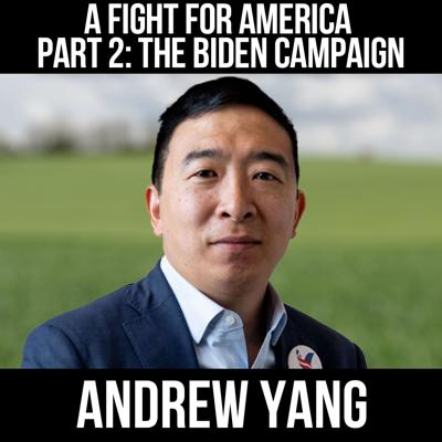 Cover art for A Fight for America Part 2: The Biden Campaign w/ Andrew Yang