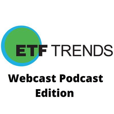 ETF Trends Webcast Podcast Edition