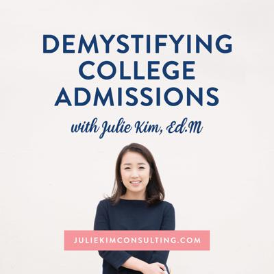 I'm Julie Kim, and I'm the host of Demystifying College Admissions. Look, I've been there before! Navigating through the college admissions process is overwhelming, confusing and ultimately stressful.   This podcast is designed to inspire high school students to identify their passions, learn all about the most updated college admissions strategies, with guests and experts from all industries!   And the best part is we'll also dive into mental health so that this podcast will be a healthy, safe, and vulnerable space for all teens and parents out there!
