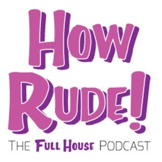 How Rude! The Full House Podcast