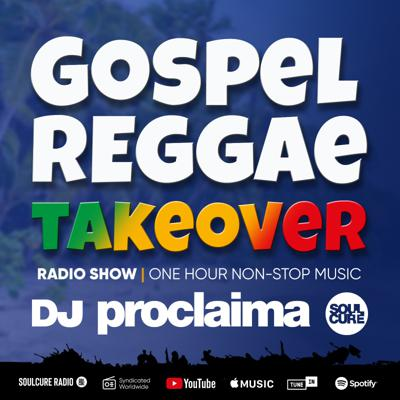 DJ Proclaima Presents The Gospel Reggae Takeover
