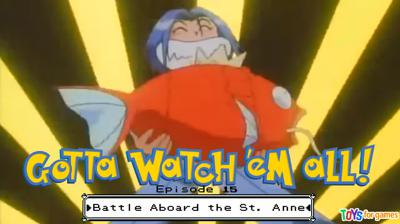 Cover art for Gotta Watch'em All - Episode 15 - Battle Aboard the St. Anne