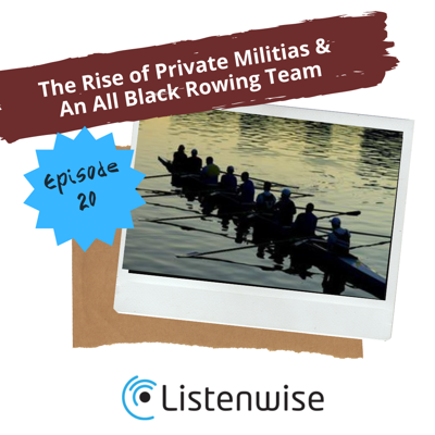 Cover art for Episode 20: The Rise of Private Militias & An All Black Rowing Team