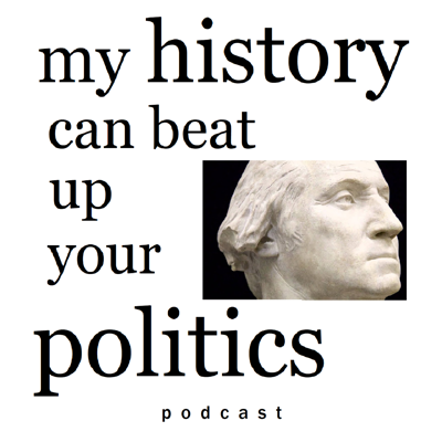 Since 2006, bringing historical context to the politics of today.  TV pundits discuss politics in a vacuum. Cable news tells you everything is 'breaking news' but in most cases, events have long roots in history. In this podcast, we smash and bash the politics of today with a healthy dose of history