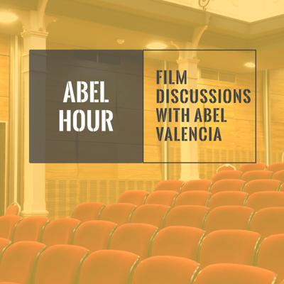 Abel Hour: Film Discussions with Abel Valencia