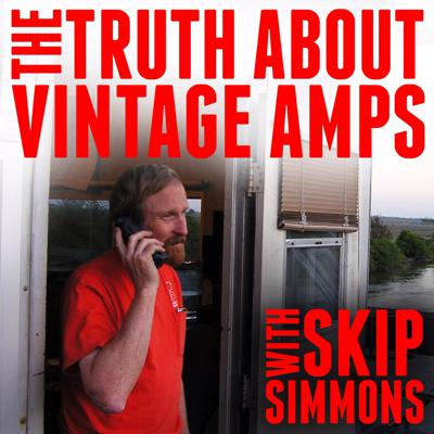 The Truth About Vintage Amps with Skip Simmons