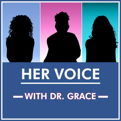 Her Voice: With Dr. Grace