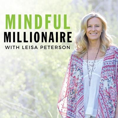Mindful Millionaire with Leisa Peterson