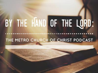 By the Hand of the Lord: the Metro Church of Christ Podcast
