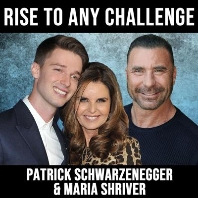 Cover art for Rise to Any Challenge w/ Patrick Schwarzenegger and Maria Shriver