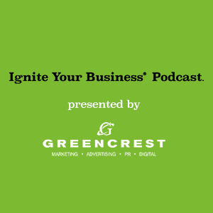 Ignite Your Business® Podcast presented by GREENCREST