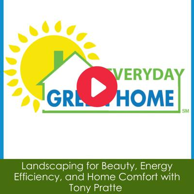 Cover art for Landscaping for Beauty, Energy Efficiency, and Home Comfort with Tony Pratte