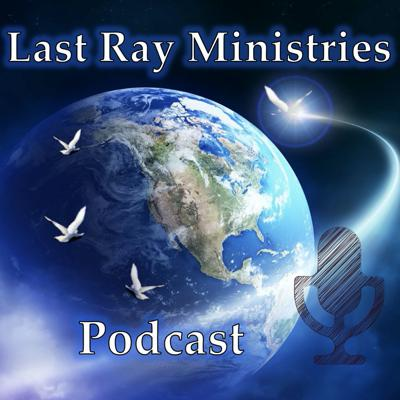 Last Ray Ministries Podcast