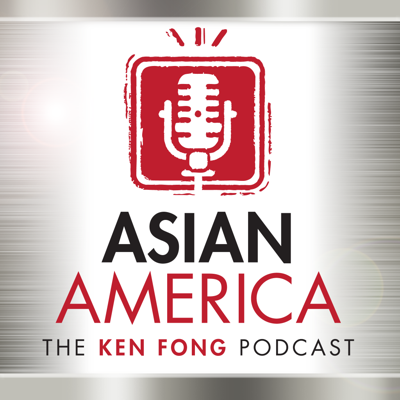 ASIAN AMERICA: THE KEN FONG PODCAST
