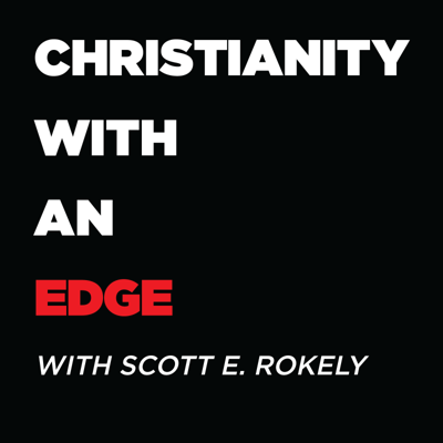 Christianity With An Edge-With Scott E. Rokely