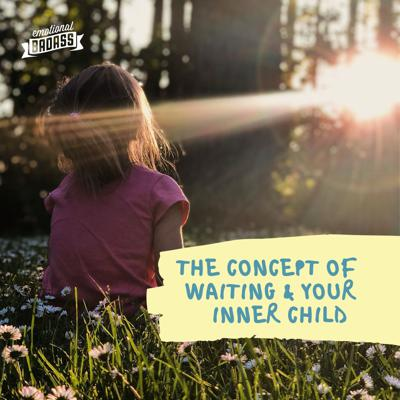Cover art for The Concept of Waiting and Checking in with your Inner Child