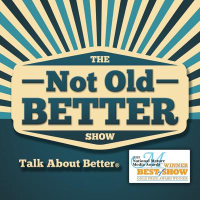 """The Not Old – Better Show is a radio show that is broadcast over the Internet using podcast technology discussing the hottest issues and topics that fascinate and inform those 50+ age Americans and are of interest and concern to boomers.   Not Old – Better viewers and listeners can """"tune in"""" whenever they want, giving them the freedom to enjoy the show in the gym, in the car, at home or work. A SHOW FOR THOSE 50+, BY THOSE 50+  Talk About Better®"""