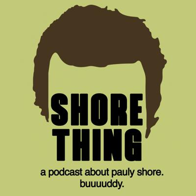 Shore Thing: A Podcast About Pauly Shore