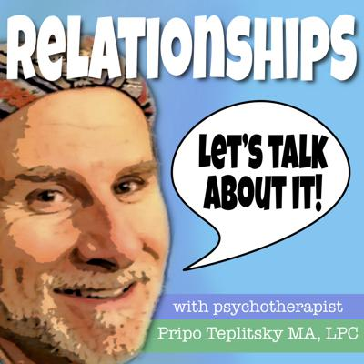 Relationships! Let's Talk About It with Pripo Teplitsky LCMHC
