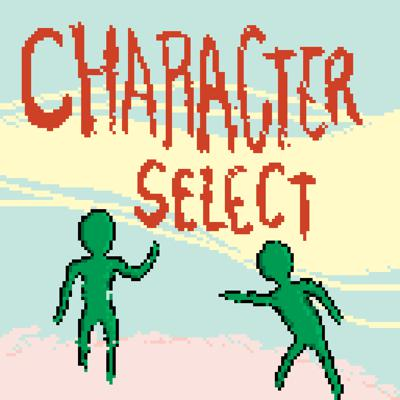 Character Select Podcast