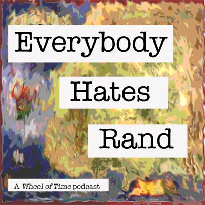 Everybody Hates Rand: A Wheel of Time Podcast