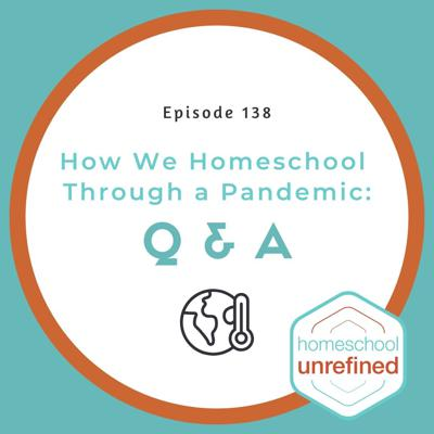 Cover art for 138: How We Homeschool Through a Pandemic: Q &A