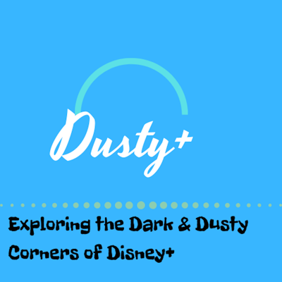 Dusty Plus: Exploring the Dark and Dusty Corners of Disney Plus