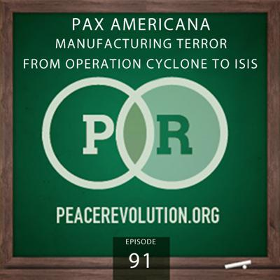 Cover art for Peace Revolution episode 091: Pax Americana / Manufacturing Terrorism from Operation Cyclone to ISIS