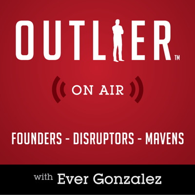 Outlier On Air   Founders, Disruptors, & Mavens