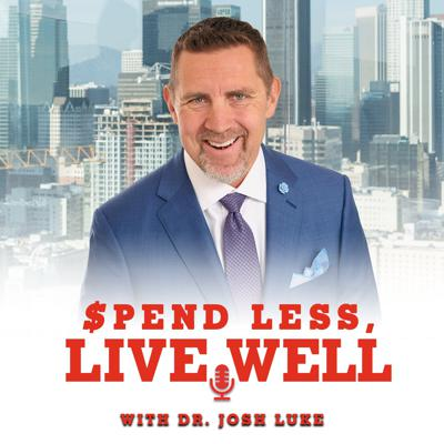 Spend Less, Live Well- With Dr. Josh Luke