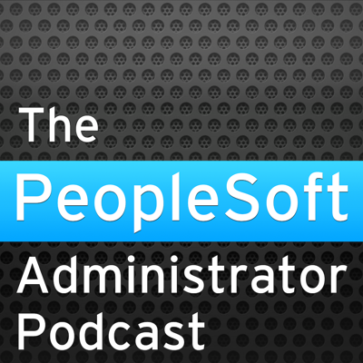 The PeopleSoft Administrator Podcast