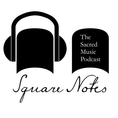 Square Notes: The Sacred Music Podcast