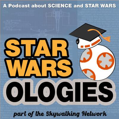 Star Warsologies: A Podcast About Science and Star Wars