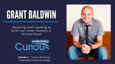 Cover art for 5: Mastering Public Speaking to Build Your Career, Business or Personal Brand with Grant Baldwin
