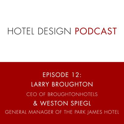 Cover art for Hotel Design Podcast #12: Larry Broughton, CEO of BroughtonHotels