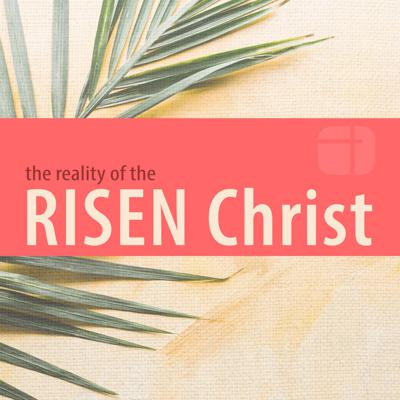 The Reality of the Risen Christ