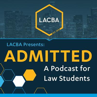 LACBA Presents: ADMITTED - A Podcast For Law Students