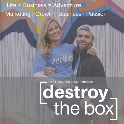 Destroy the Box - Life & Business Adventures with Brooks and Mandee Conkle