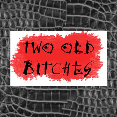 Two Old Bitches: Stories from Women who Reimagine, Reinvent and Rebel