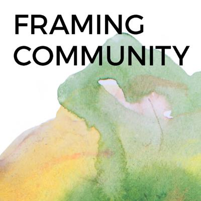 Cover art for Framing Community - Interviews with community-engaged artists